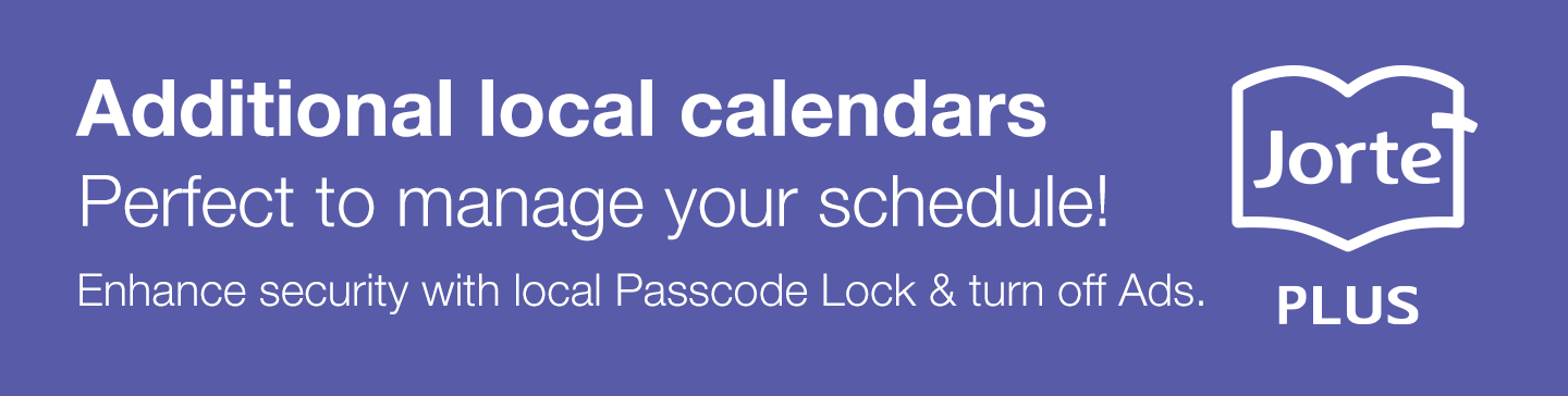 Additional local calendars Perfect to manage your schedule! Enhance security with local Passcode Lock & turn off Ads.